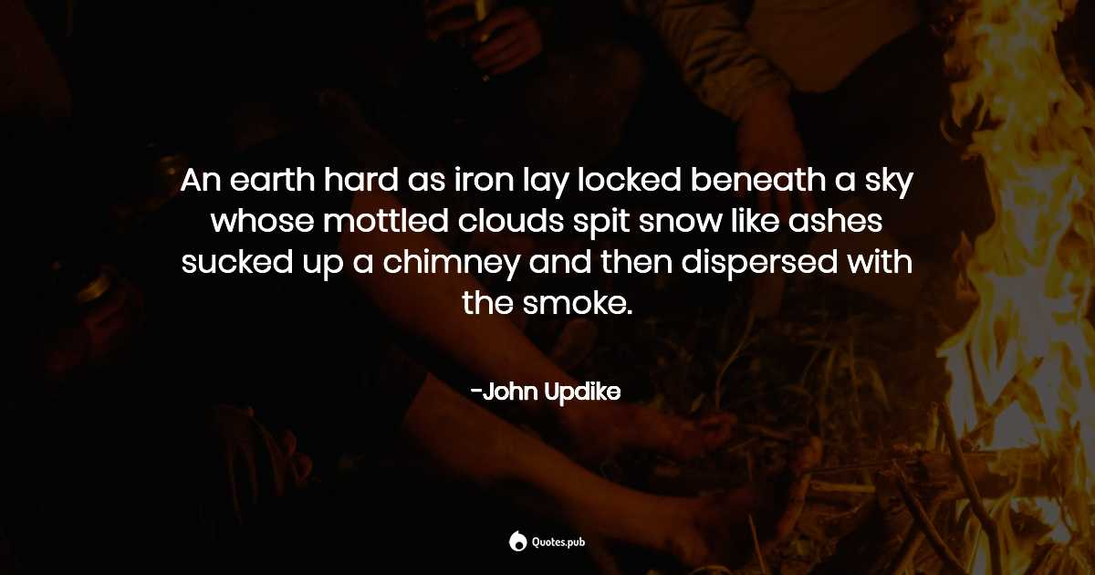 An Earth Hard As Iron Lay Locked Beneath John Updike Quotes Pub