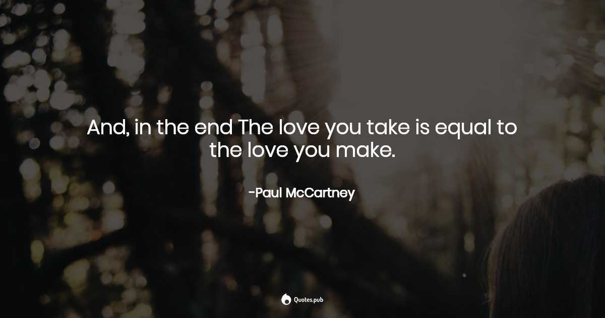And, in the endThe love you takeis eq... - Paul McCartney ...