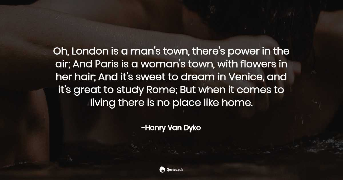 Oh London Is A Man S Town There S P Henry Van Dyke