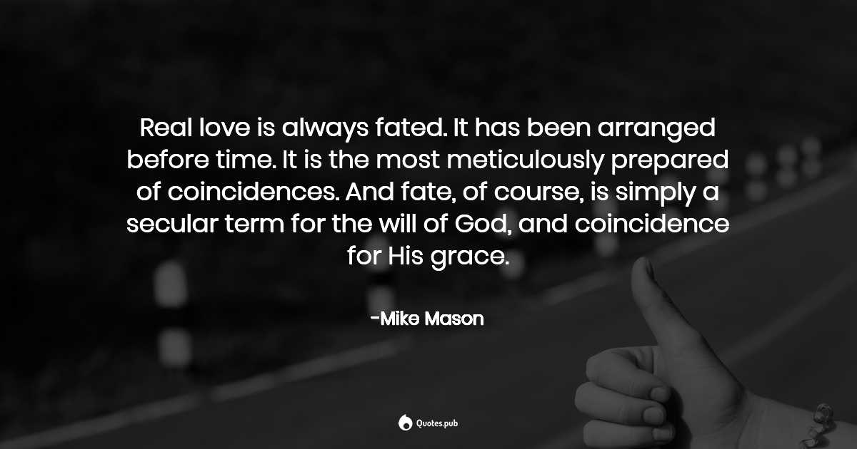 Real Love Is Always Fated It Has Been Ar Mike Mason Quotes Pub