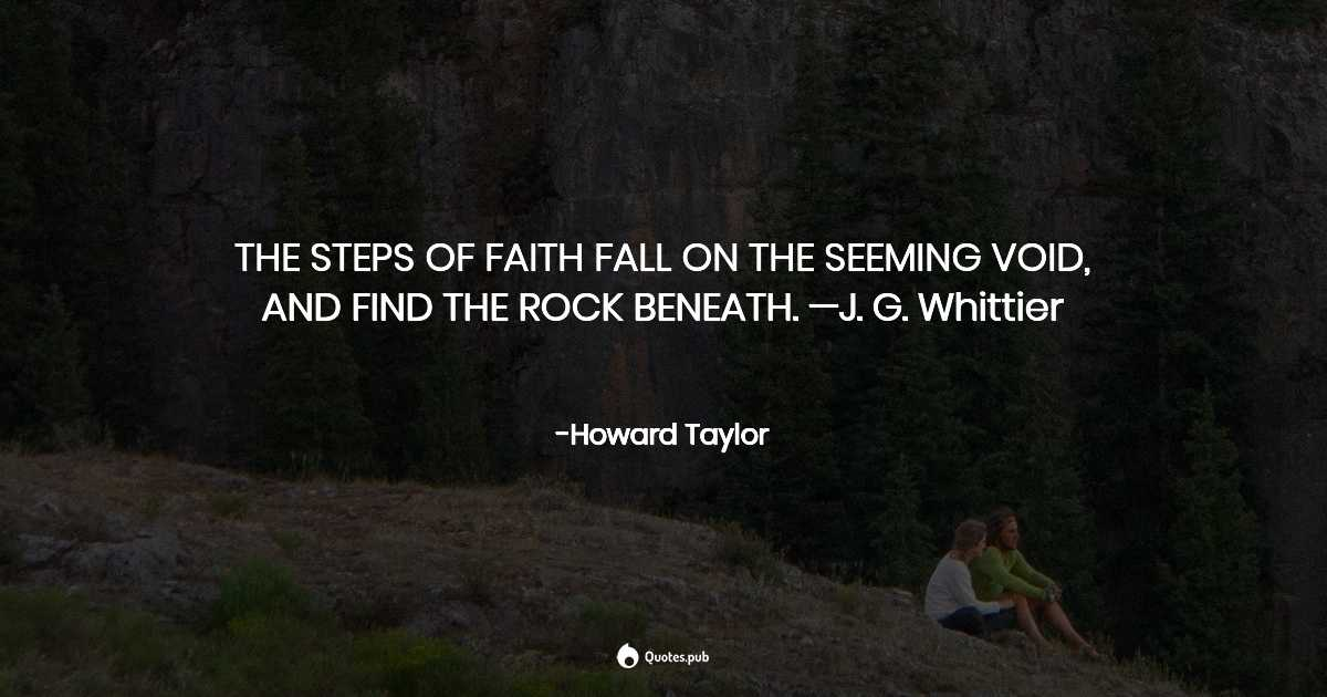 The Steps Of Faith Fall On The Seeming Howard Taylor Quotes Pub Enjoy john howard famous quotes. quotes pub