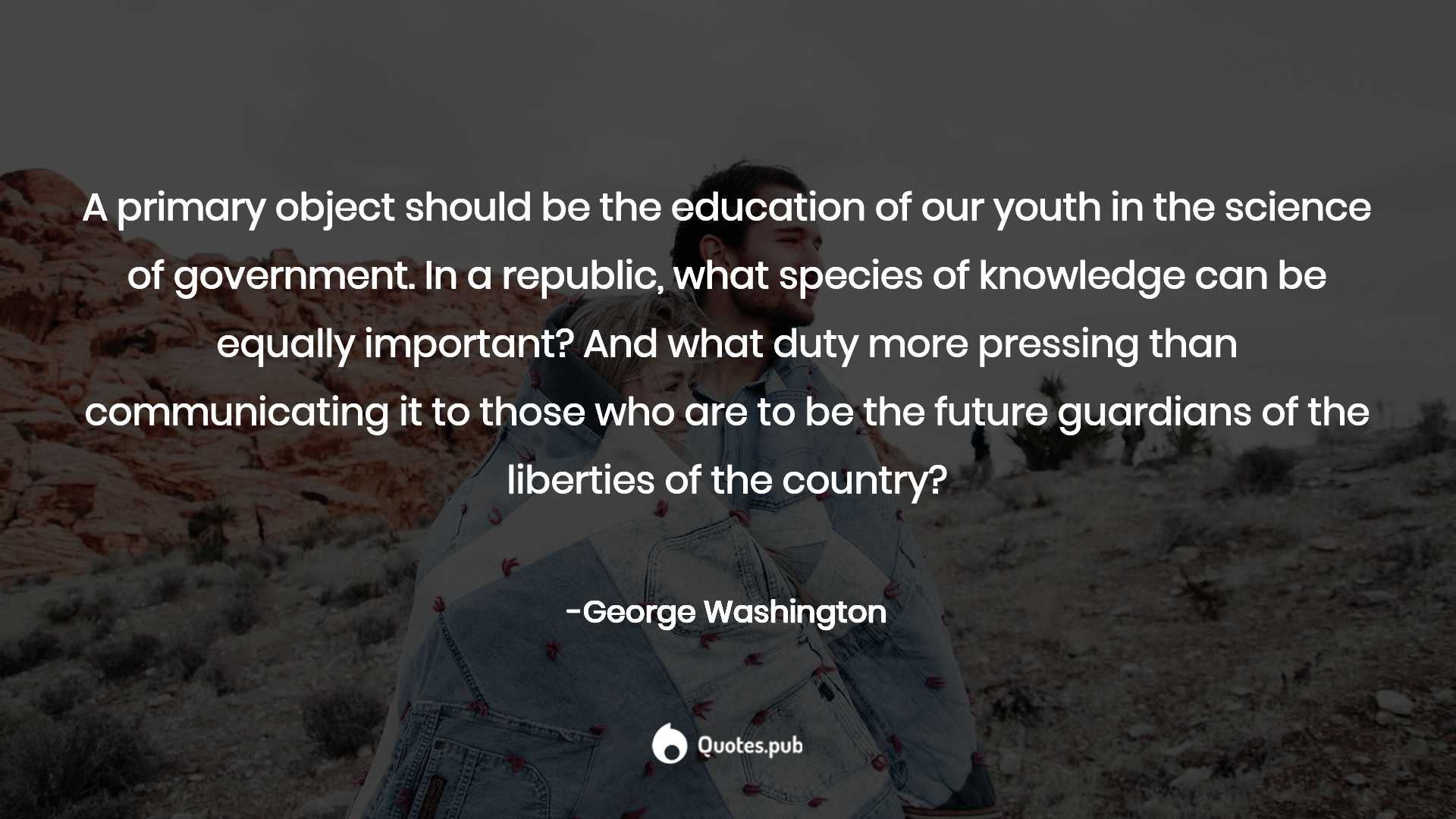 a primary object should be the edu george washington quotes pub