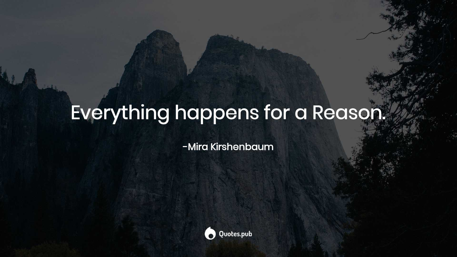 Everything Happens For A Reason Mira Kirshenbaum Quotes Pub