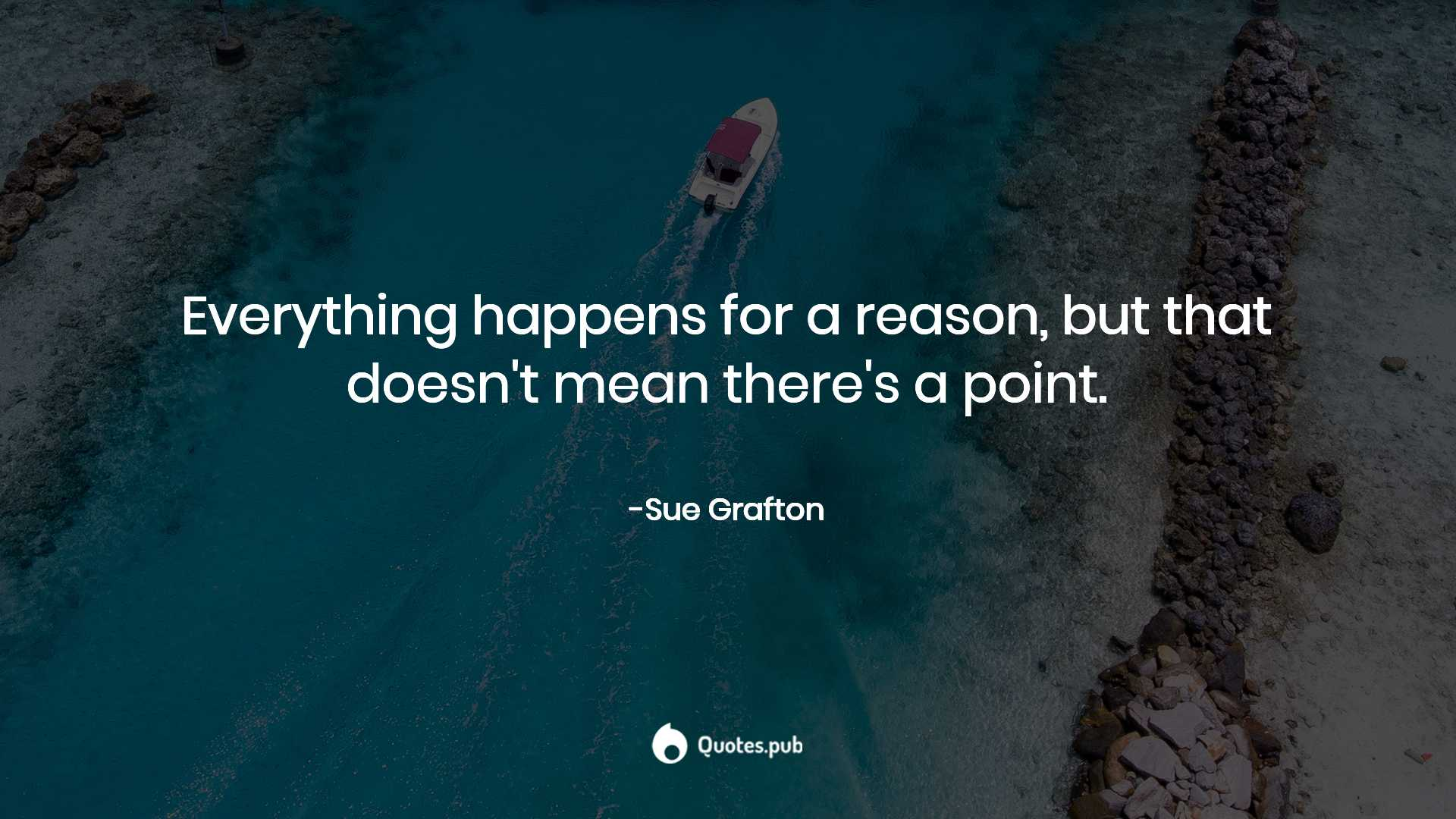 Everything Happens For A Reason But Tha Sue Grafton Quotes Pub