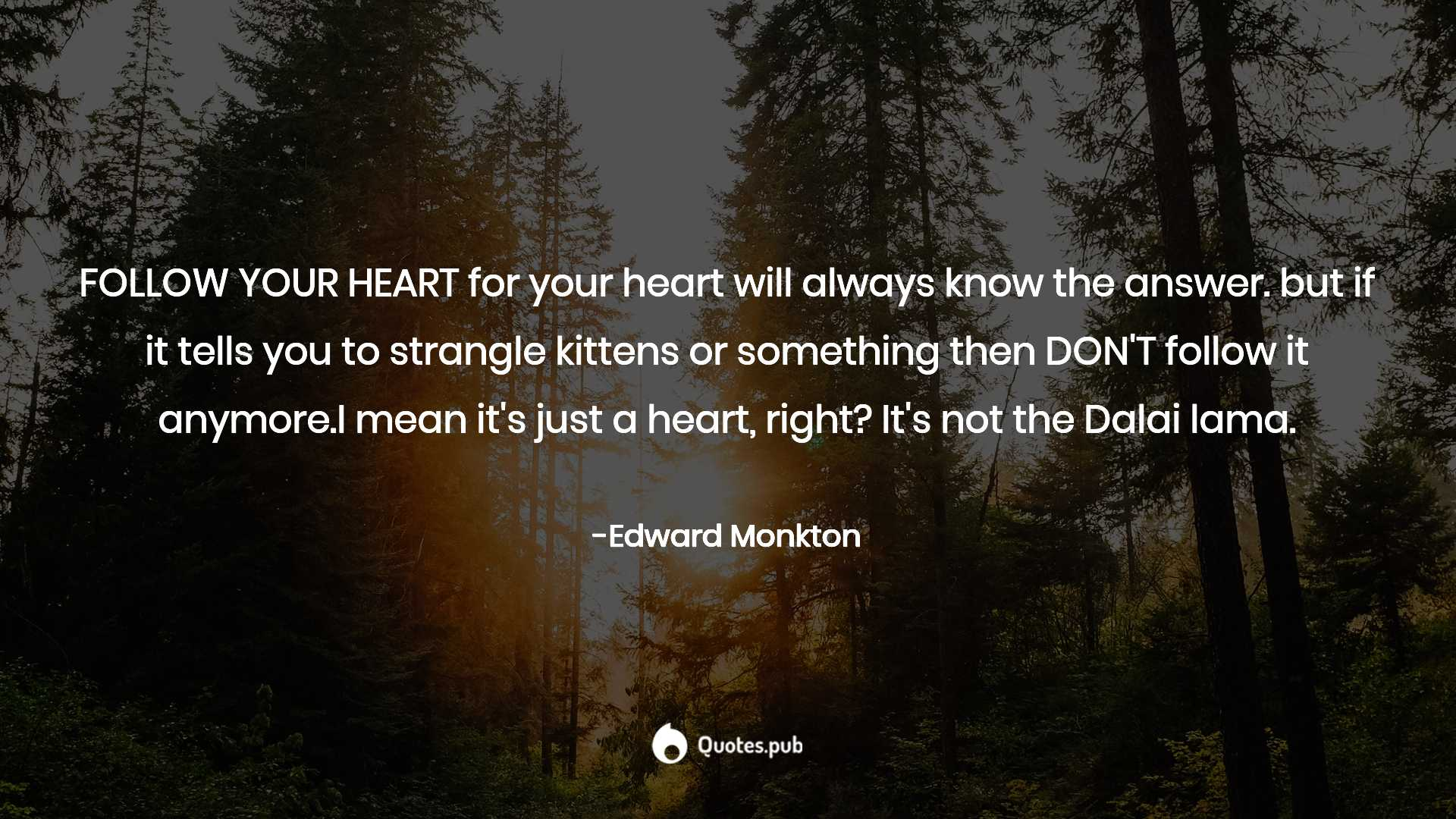 Follow Your Heartfor Your Heart Will Edward Monkton Quotespub