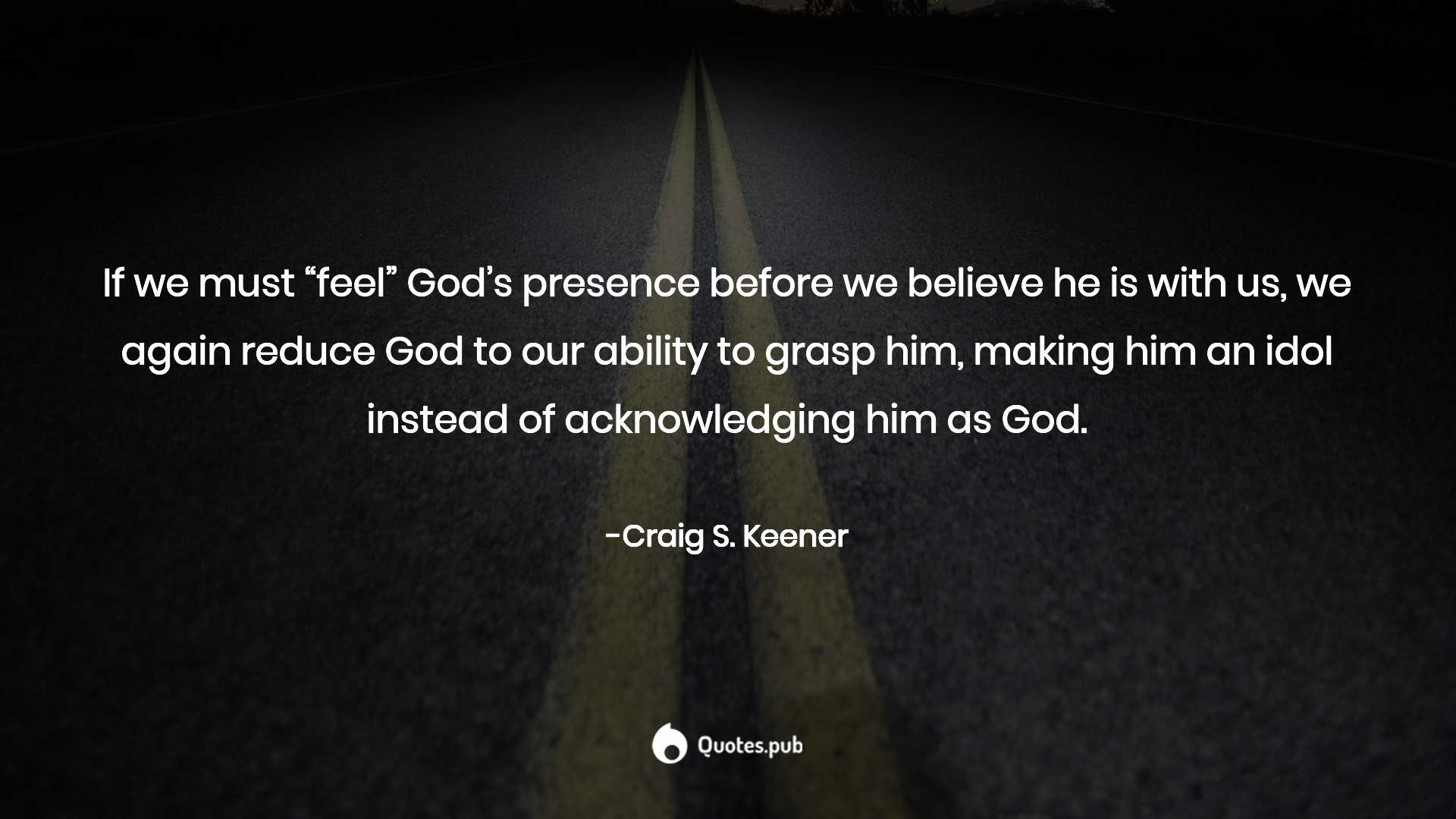 "if we must ""feel"" god s presen craig s keener quotes pub"