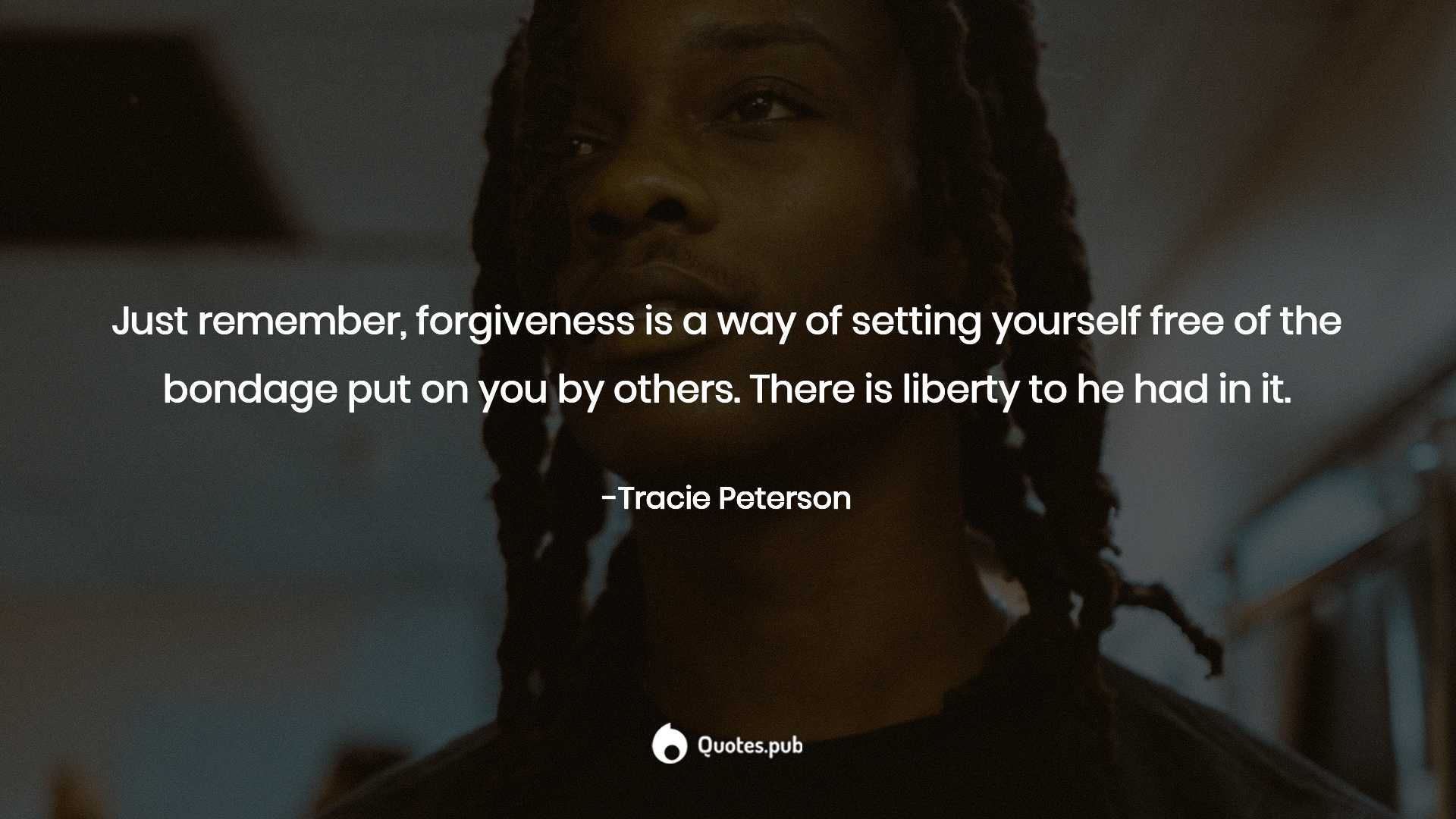 Just Remember Forgiveness Is A Way Tracie Peterson Quotes Pub