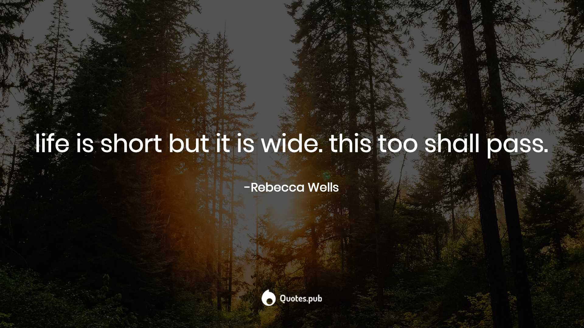 Life Is Short But It Is Wide This Too Rebecca Wells Quotes Pub