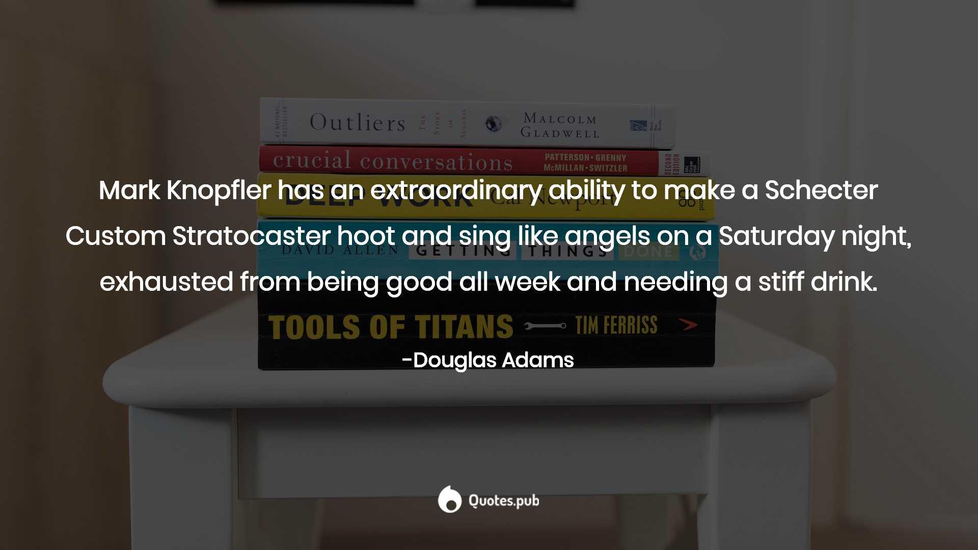 Mark Knopfler Has An Extraordinary Abi Douglas Adams Quotespub