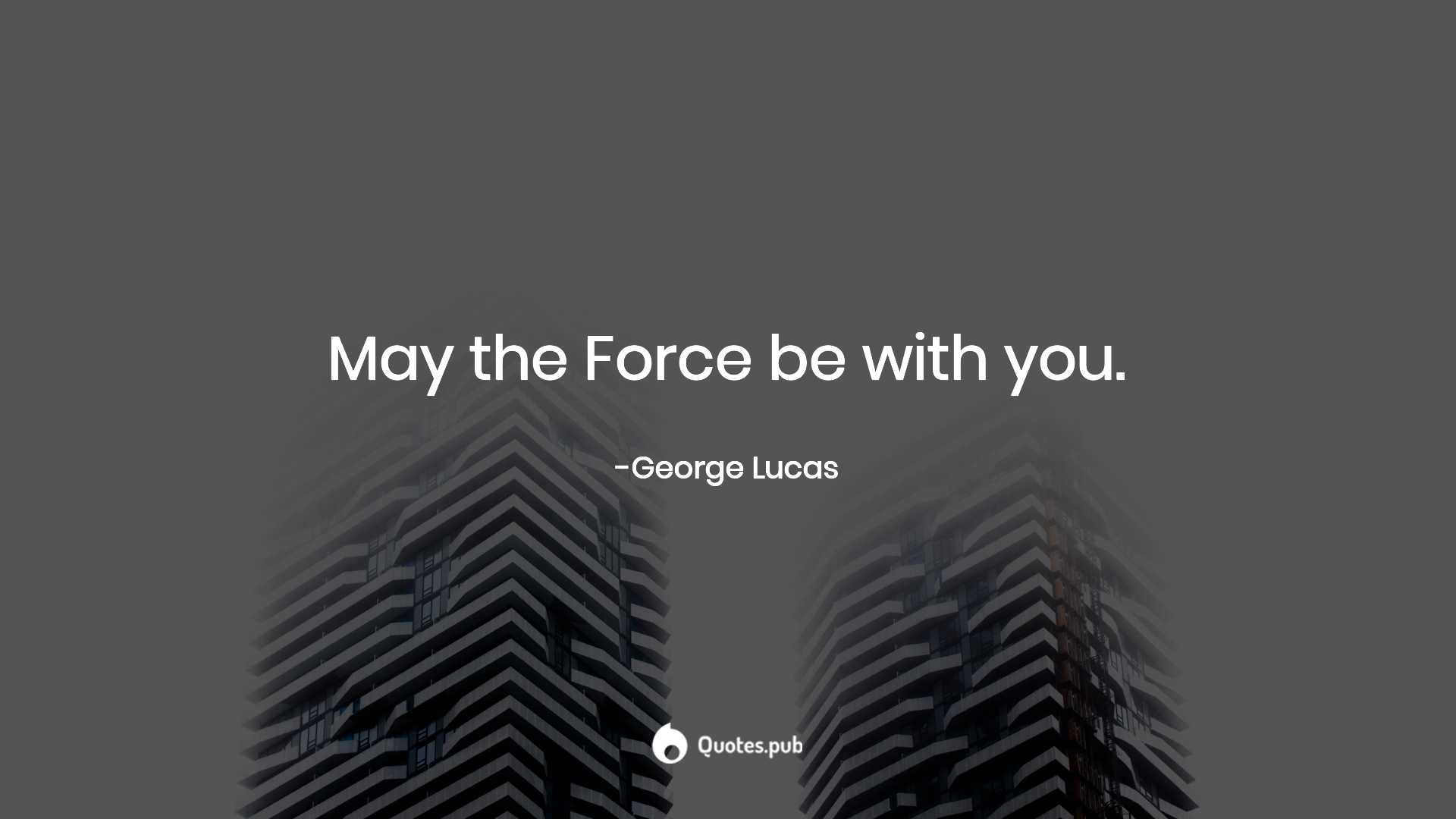 May The Force Be With You George Lucas Quotes Pub