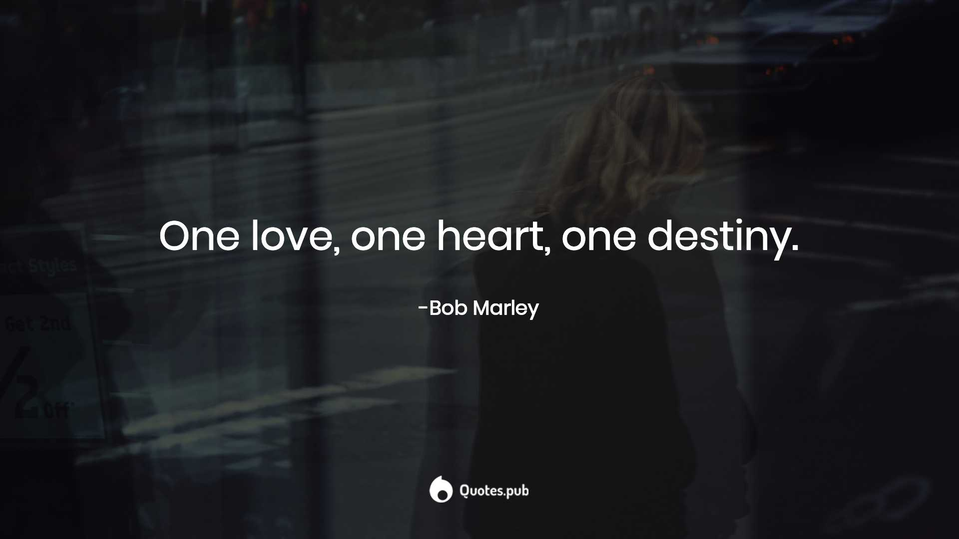 One Love One Heart One Destiny Bob Marley Quotespub