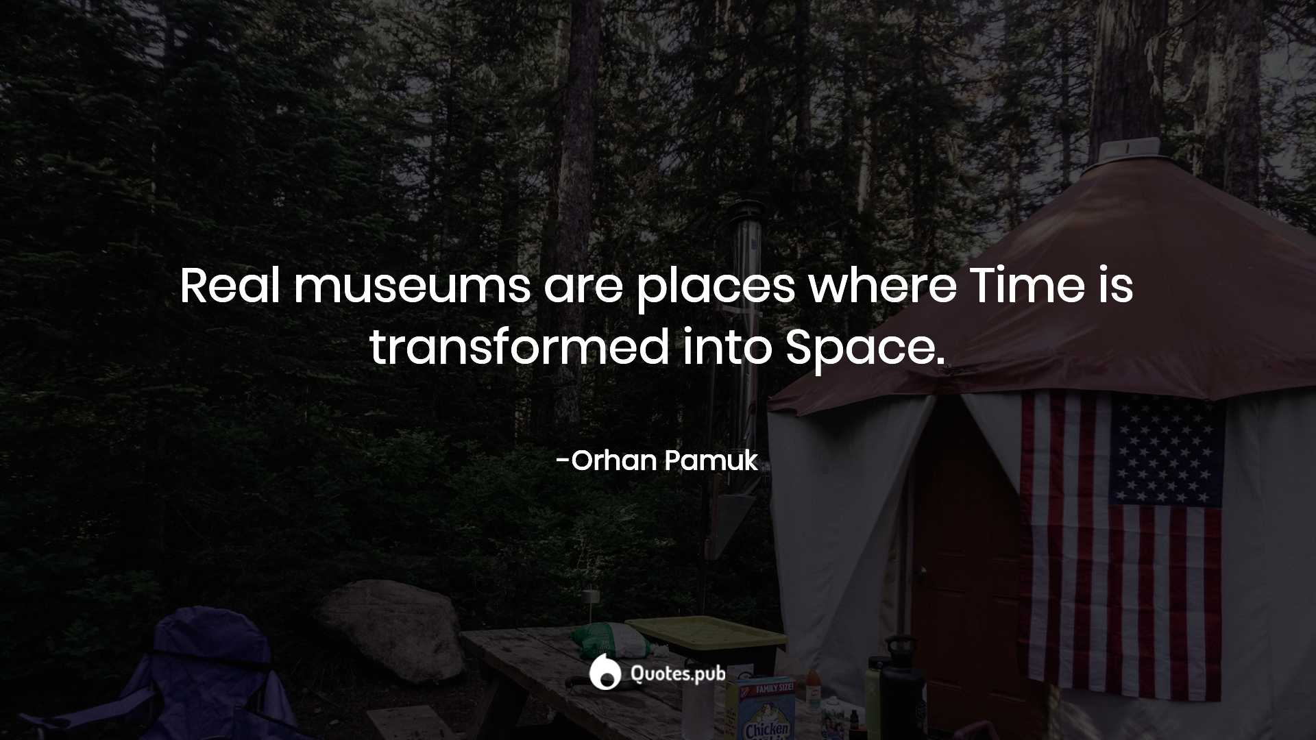 real museums are places where time is tr orhan pamuk quotes pub