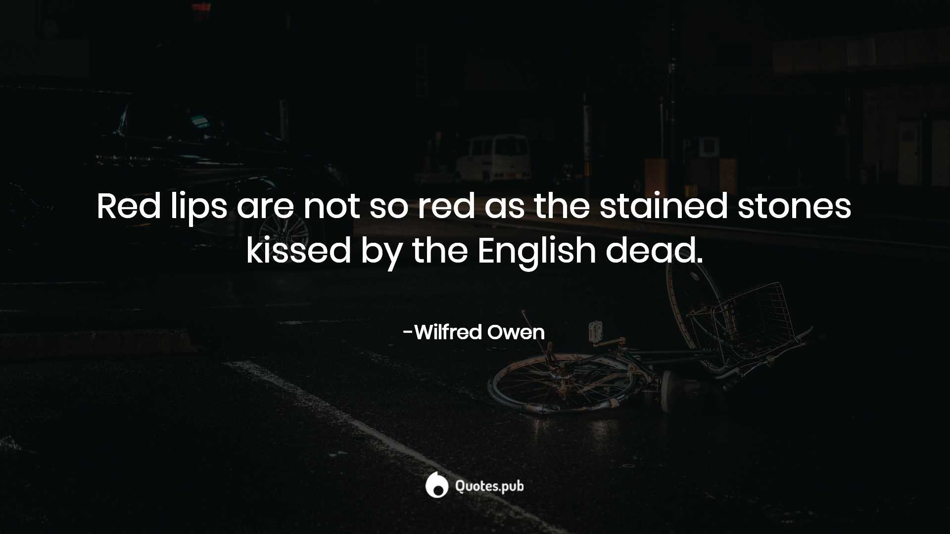 Red lips are not so red as the stained... - Wilfred Owen ...