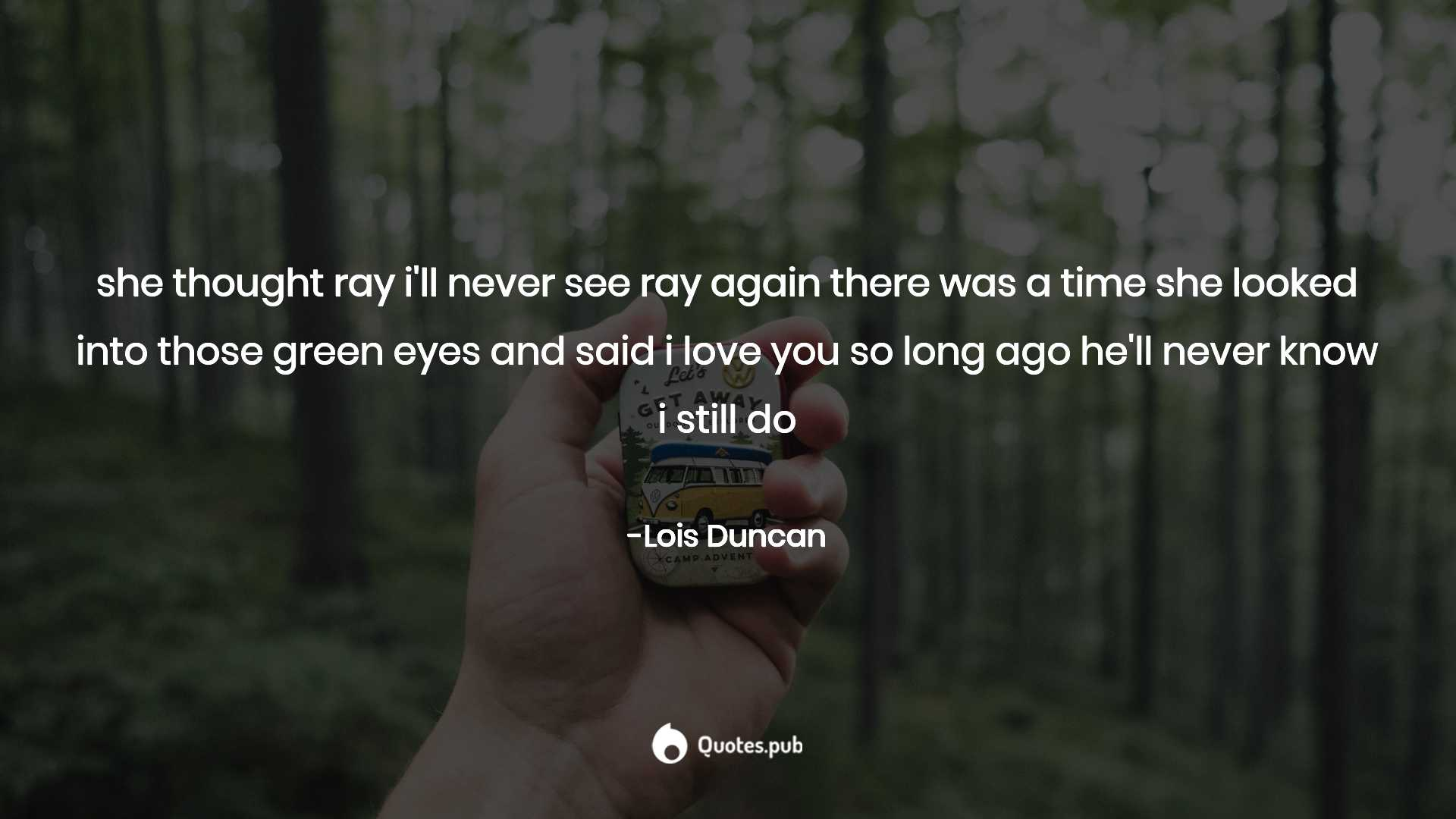 She Thought Ray Ill Never See Ray Again Lois Duncan Quotespub