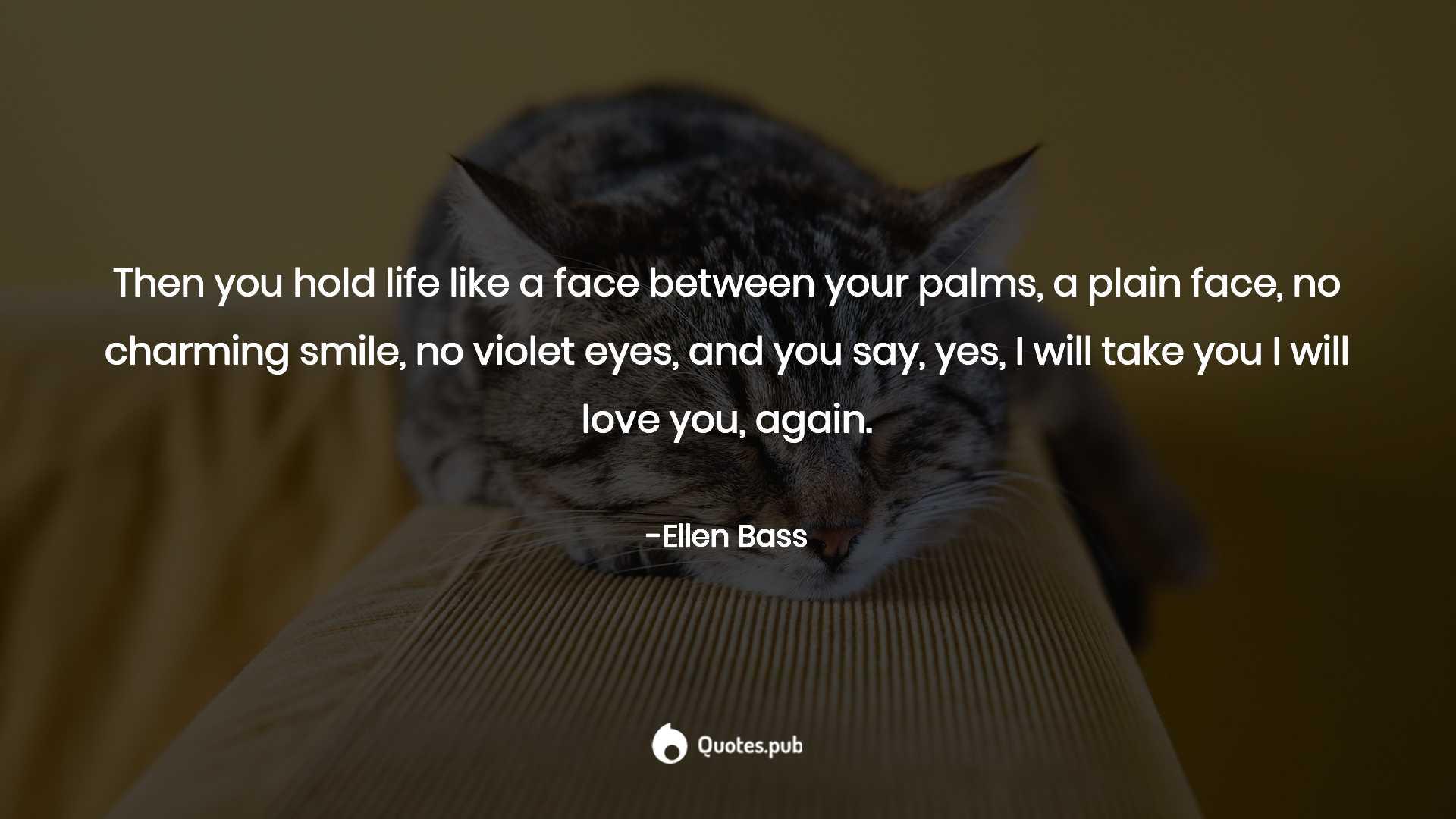 Then You Hold Life Like A Facebetween You Ellen Bass Quotespub