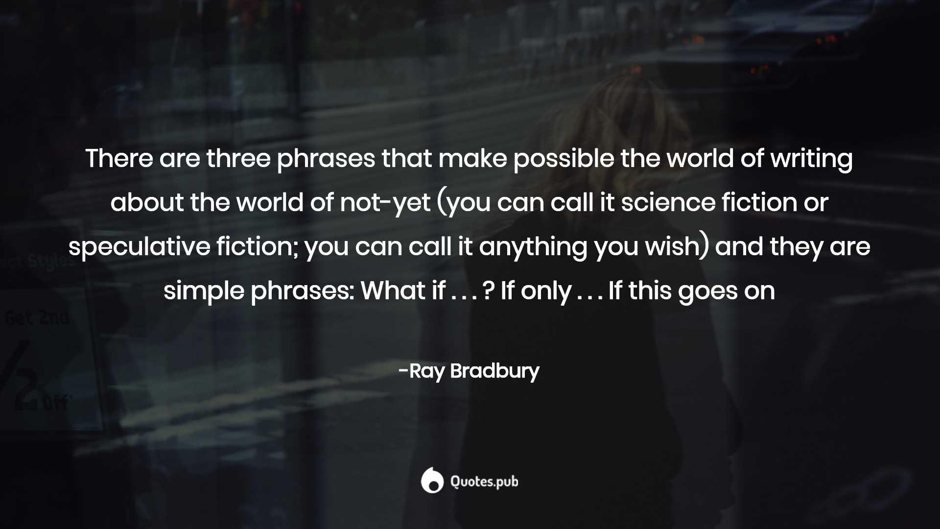 There Are Three Phrases That Make Possi Ray Bradbury