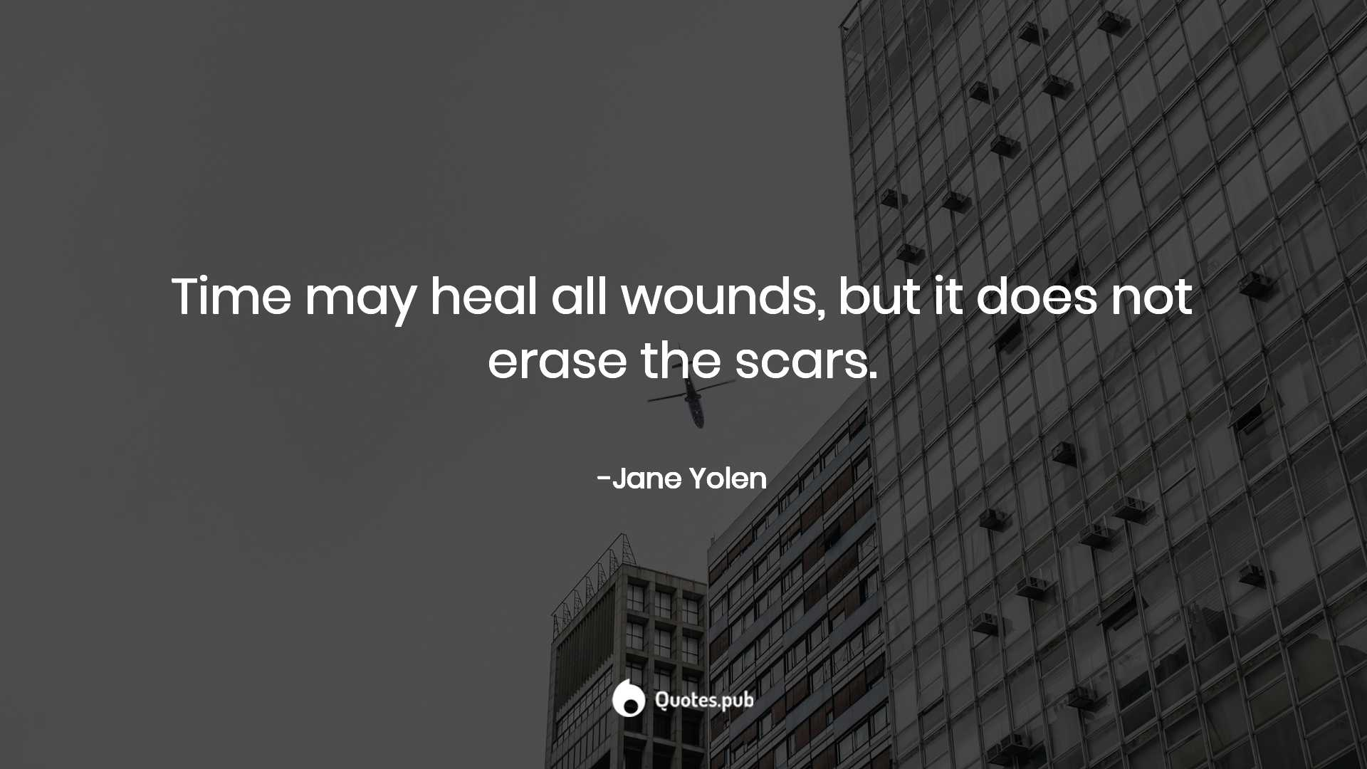 Time May Heal All Wounds But It Does Not Jane Yolen Quotespub