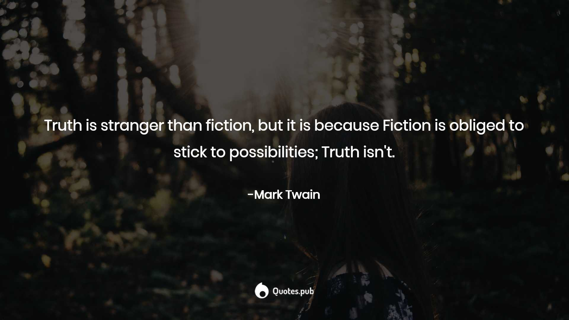 Truth is stranger than fiction, but it is... - Mark Twain ...