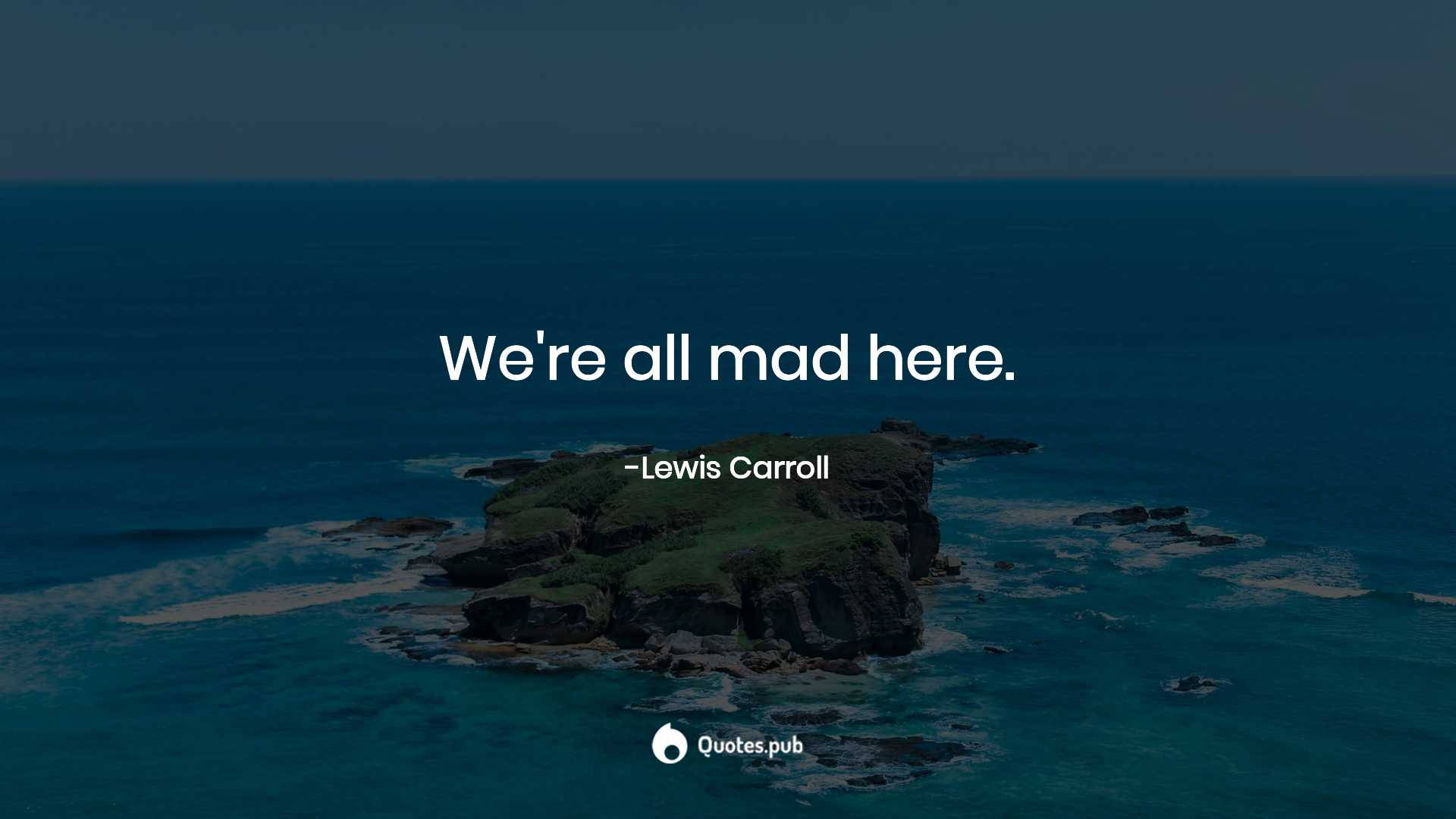 We Re All Mad Here Lewis Carroll Quotes Pub