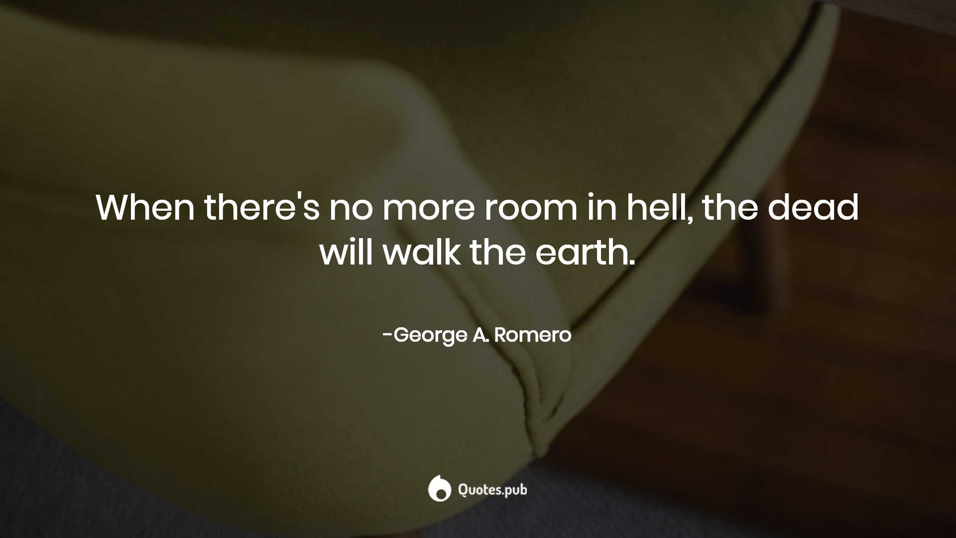 When There S No More Room In Hell George A Romero Quotes Pub