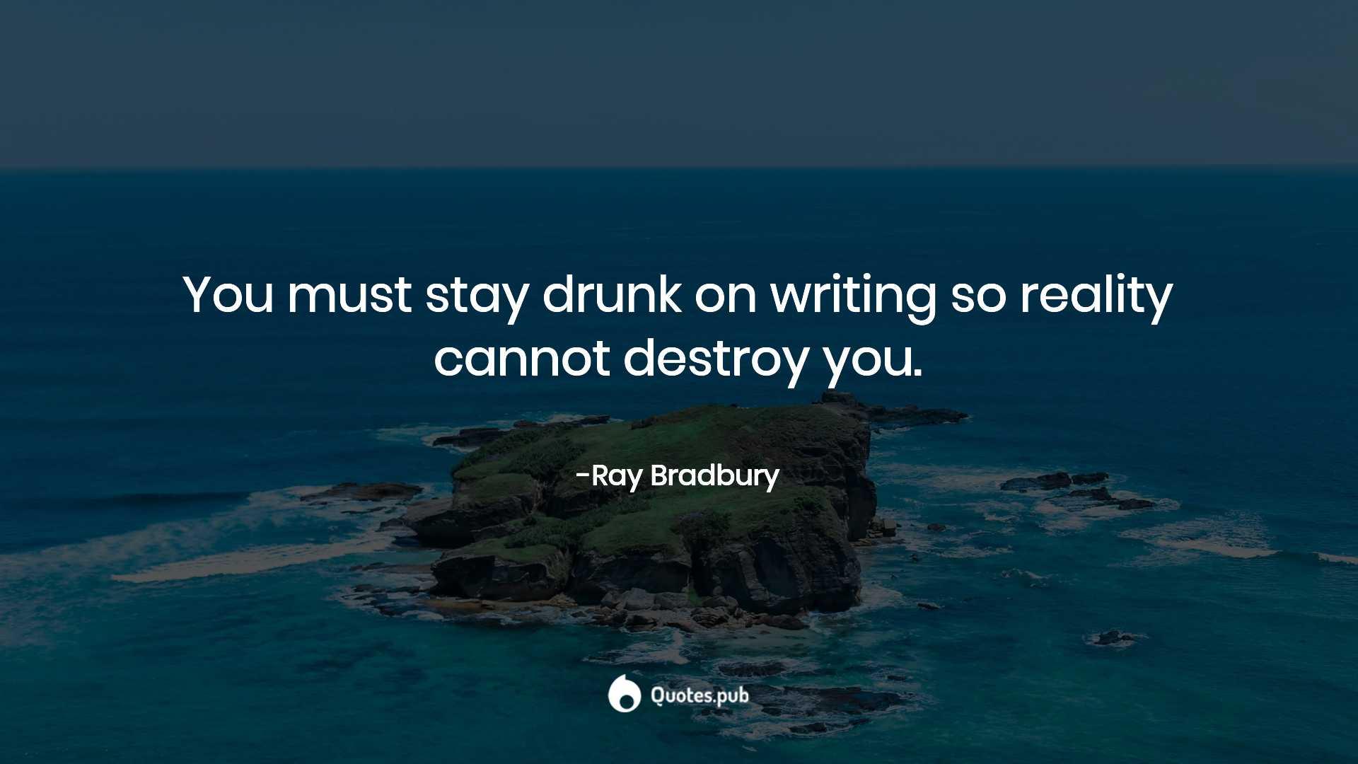 You Must Stay Drunk On Writing So Reali Ray Bradbury