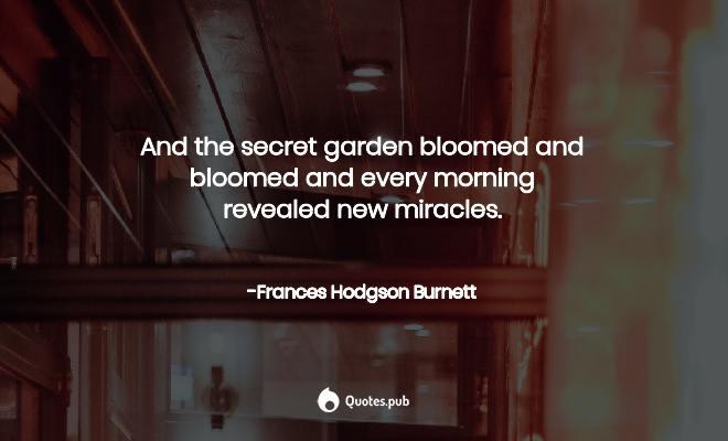 And The Secret Garden Bloome Frances Hodgson Burnett Quotes Pub