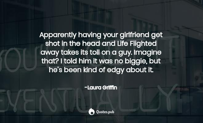 Apparently having your girlfriend get... - Laura Griffin ...