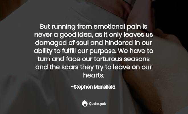 But running from emotional pain is... - Stephen Mansfield ...