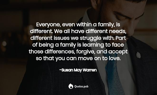 Everyone, even within a family, is... - Susan May Warren ...