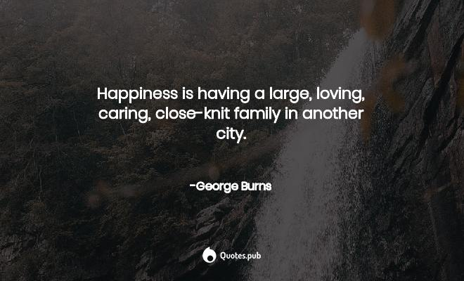 happiness is having a large loving ca george burns quotes pub