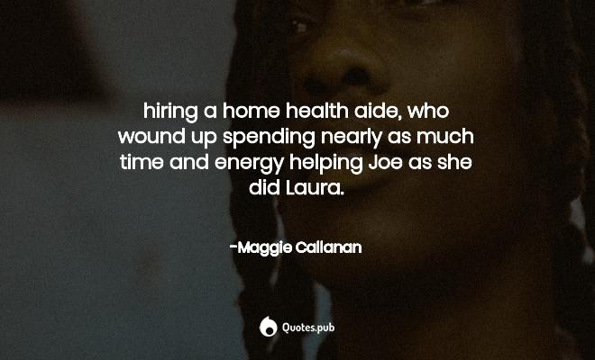 Hiring A Home Health Aide Who Wound Maggie Callanan Quotes Pub
