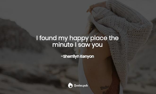 I found my happy place the minute I... - Sherrilyn Kenyon ...