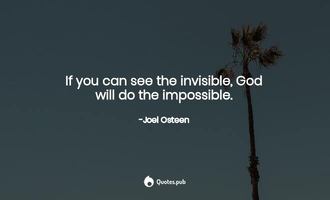 If You Can See The Invisible God Will D Joel Osteen Quotes Pub