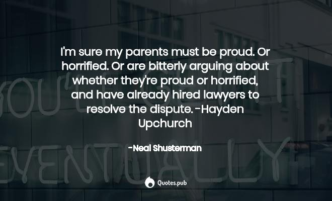 I M Sure My Parents Must Be Proud O Neal Shusterman Quotes Pub