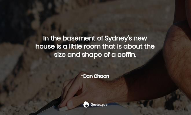 In The Basement Of Sydney S New House Is A Dan Chaon Quotes Pub