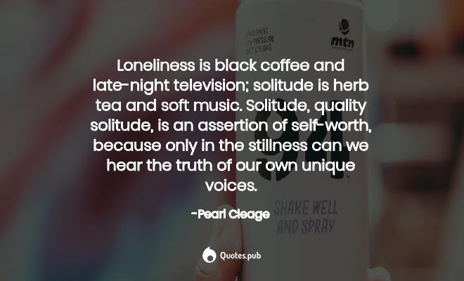 Loneliness Is Black Coffee And Late Nig Pearl Cleage Quotes Pub