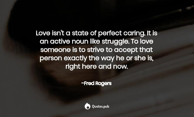 Love Isn T A State Of Perfect Caring It Fred Rogers Quotes Pub