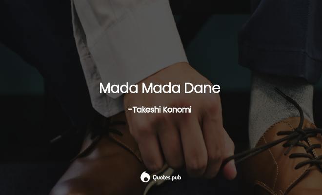 Mada Mada Dane Takeshi Konomi Quotes Pub Lessons, exercises, simulations, q bank, israeli exams dates and application process. mada mada dane takeshi konomi