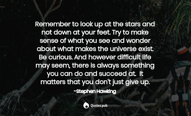 stars remember to look up at the stars stephen hawking