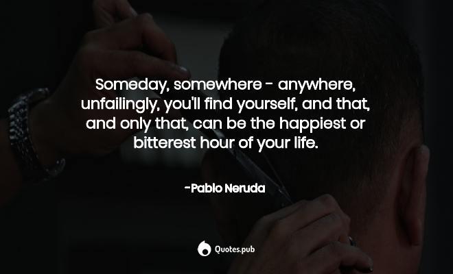 You Make Me Thank God For Every Mistake Pablo Neruda
