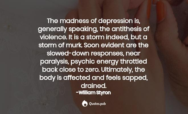 the madness of depression is general william styron quotes pub