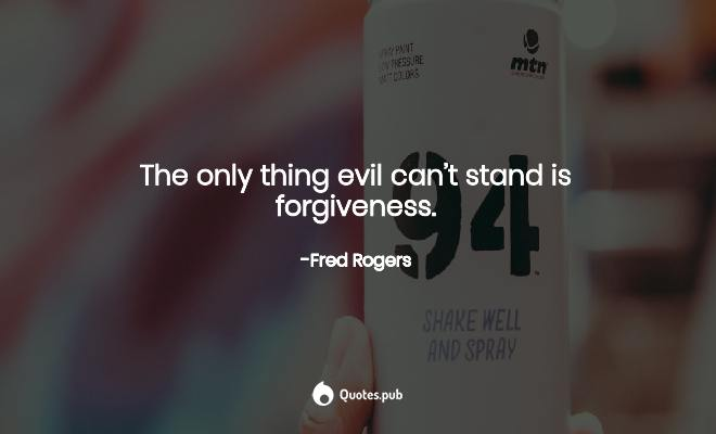 The Only Thing Evil Can T Stand Is For Fred Rogers Quotes Pub