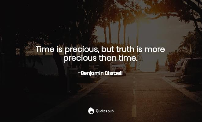 time is precious but truth is mor benjamin d i quotes pub