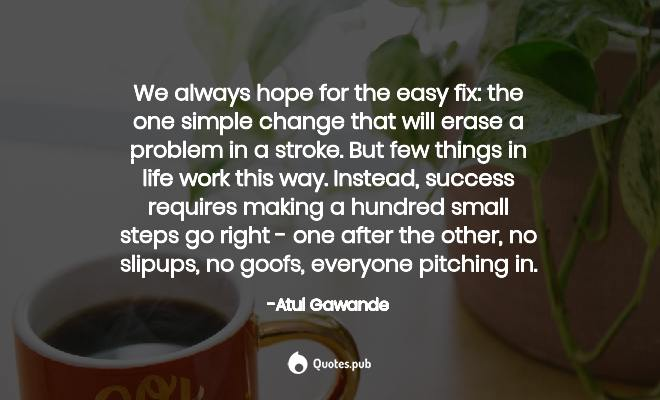 we always hope for the easy fix the on atul gawande quotes pub