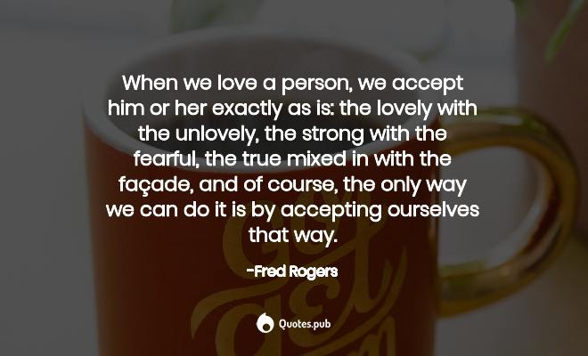 When We Love A Person We Accept Him Or Fred Rogers Quotes Pub