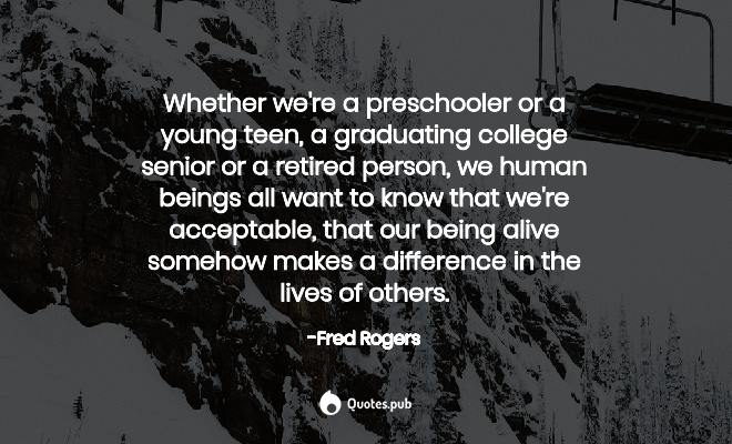 Whether We Re A Preschooler Or A Young T Fred Rogers Quotes Pub
