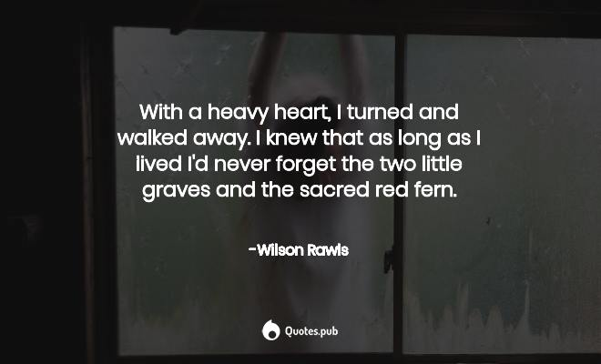 With A Heavy Heart I Turned And Walked Wilson Rawls Quotes Pub