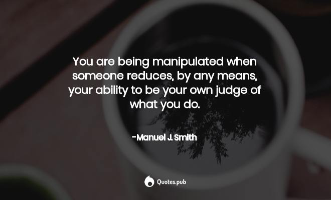 You are being manipulated when someo... - Manuel J. Smith - Quotes.Pub